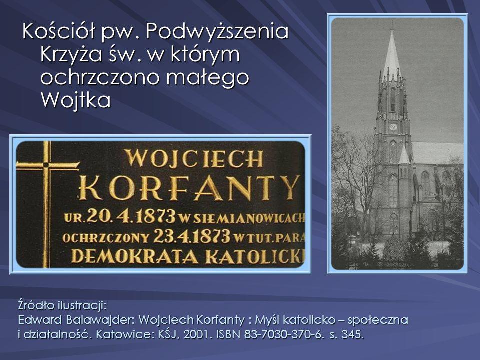 Źródło ilustracji: Edward Balawajder: Wojciech Korfanty : Myśl katolicko – społeczna i działalność. Katowice: KŚJ, 2001. ISBN 83-7030-370-6. s. 345. K