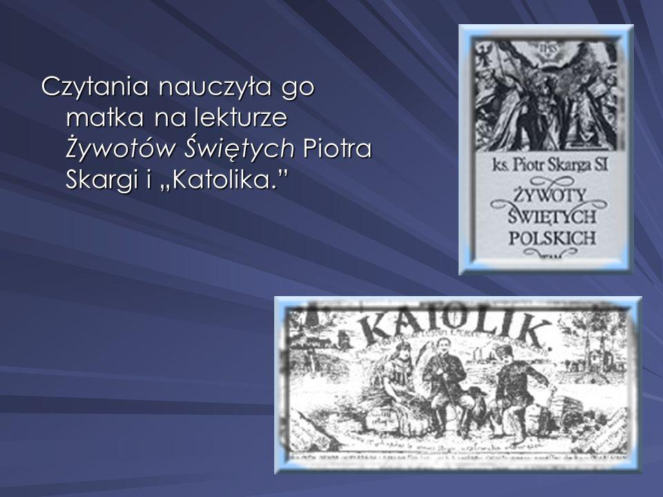 Czytania nauczyła go matka na lekturze Żywotów Świętych Piotra Skargi i Katolika.