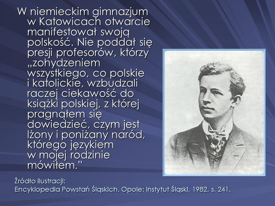 W niemieckim gimnazjum w Katowicach otwarcie manifestował swoją polskość. Nie poddał się presji profesorów, którzy zohydzeniem wszystkiego, co polskie
