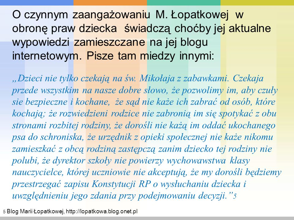 O czynnym zaangażowaniu M. Łopatkowej w obronę praw dziecka świadczą choćby jej aktualne wypowiedzi zamieszczane na jej blogu internetowym. Pisze tam
