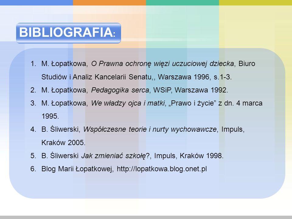 BIBLIOGRAFIA : 1.M. Łopatkowa, O Prawna ochronę więzi uczuciowej dziecka, Biuro Studiów i Analiz Kancelarii Senatu,, Warszawa 1996, s.1-3. 2.M. Łopatk