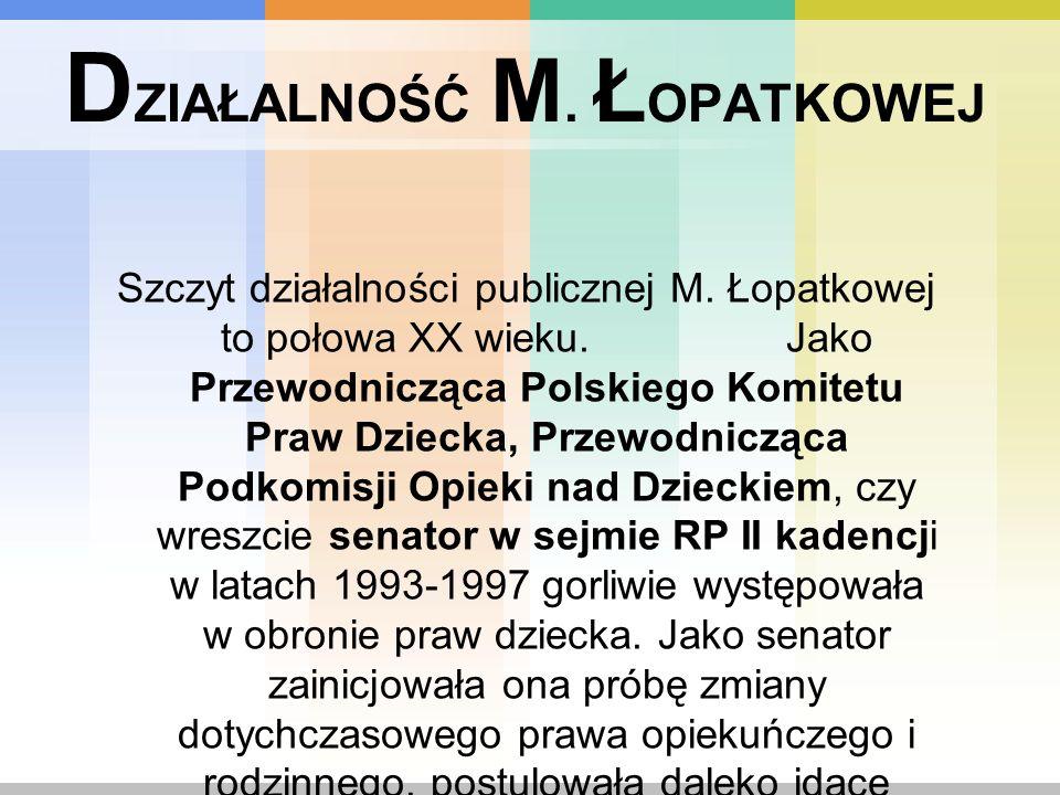 D ZIAŁALNOŚĆ M. Ł OPATKOWEJ Szczyt działalności publicznej M. Łopatkowej to połowa XX wieku. Jako Przewodnicząca Polskiego Komitetu Praw Dziecka, Prze