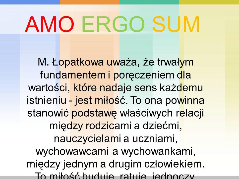 M. Łopatkowa uważa, że trwałym fundamentem i poręczeniem dla wartości, które nadaje sens każdemu istnieniu - jest miłość. To ona powinna stanowić pods