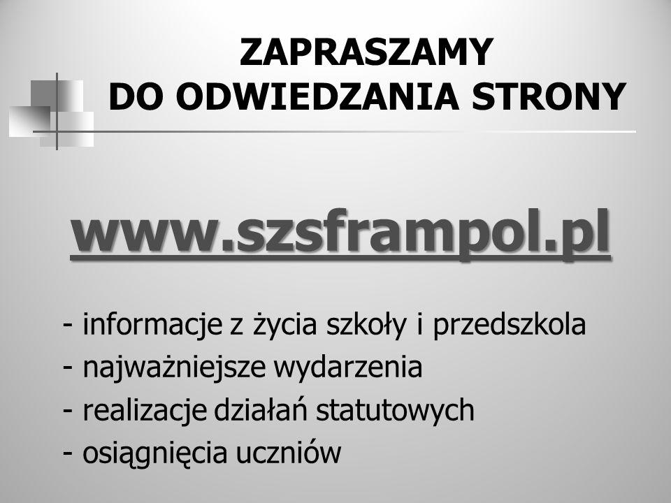 ZAPRASZAMY DO ODWIEDZANIA STRONY www.szsframpol.pl - informacje z życia szkoły i przedszkola - najważniejsze wydarzenia - realizacje działań statutowy