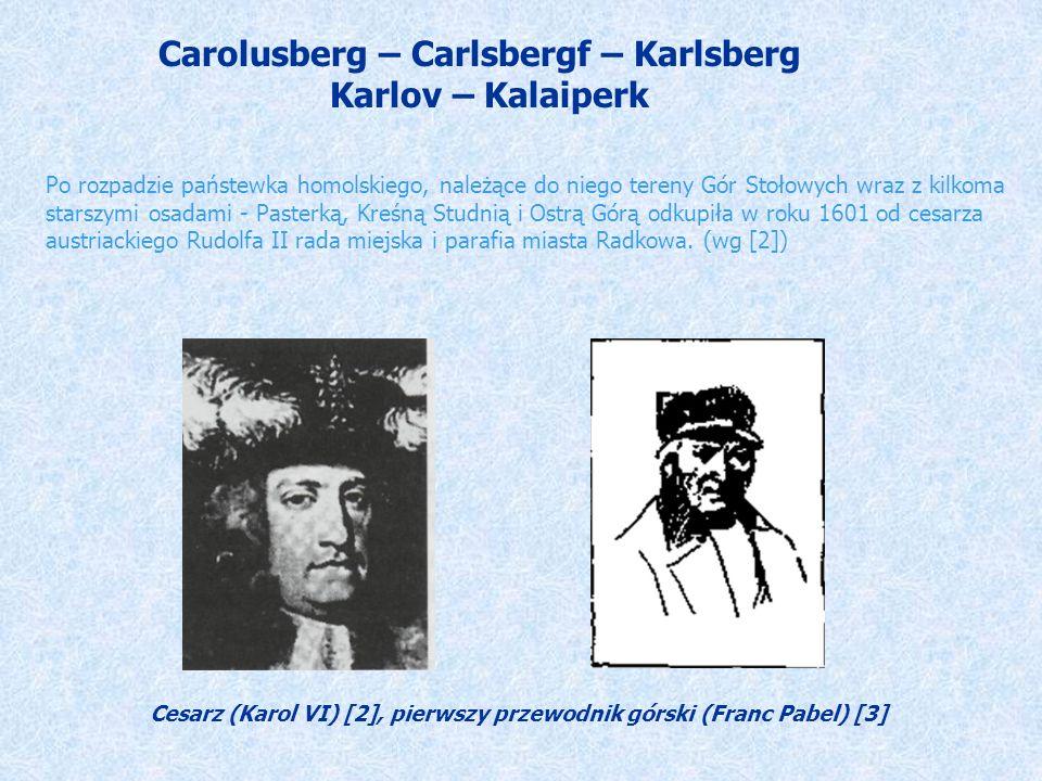 Carolusberg – Carlsbergf – Karlsberg Karlov – Kalaiperk Po rozpadzie państewka homolskiego, należące do niego tereny Gór Stołowych wraz z kilkoma starszymi osadami - Pasterką, Kreśną Studnią i Ostrą Górą odkupiła w roku 1601 od cesarza austriackiego Rudolfa II rada miejska i parafia miasta Radkowa.