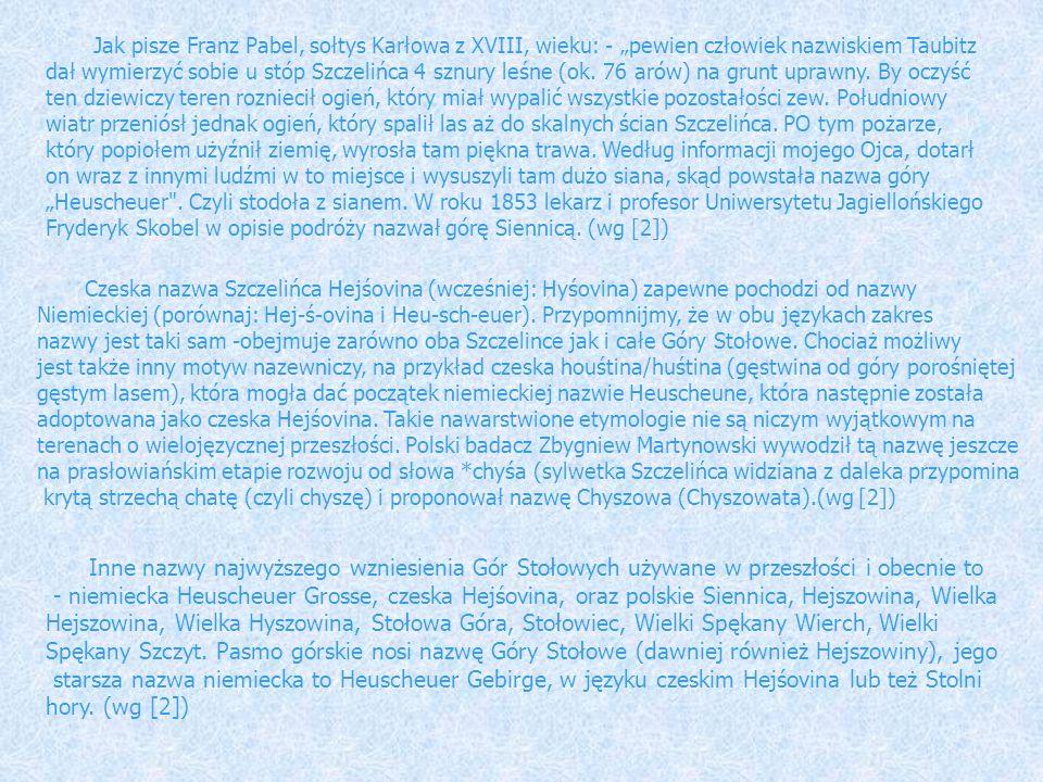 Jak pisze Franz Pabel, sołtys Karłowa z XVIII, wieku: - pewien człowiek nazwiskiem Taubitz dał wymierzyć sobie u stóp Szczelińca 4 sznury leśne (ok.