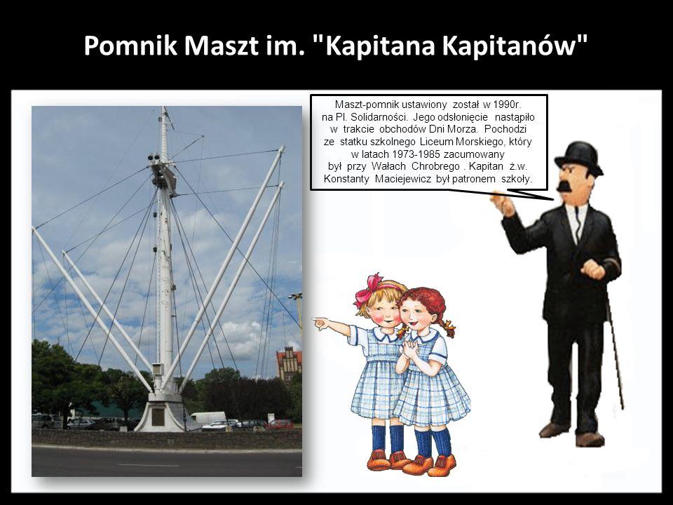 Pomnik Marynarza - sternika.. Jest dziełem Ryszarda Chachulskiego. Odsłonięty w 1980r., stoi przy Pl. Grunwaldzkim. Postać marynarza- sternika wykonan