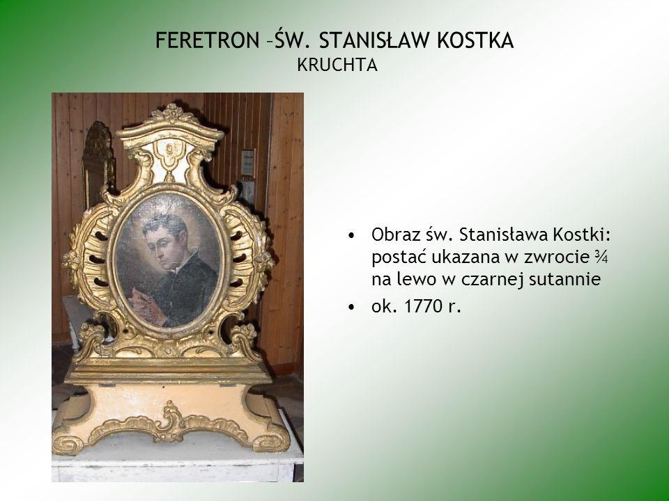 FERETRON –ŚW. STANISŁAW KOSTKA KRUCHTA Obraz św. Stanisława Kostki: postać ukazana w zwrocie ¾ na lewo w czarnej sutannie ok. 1770 r.