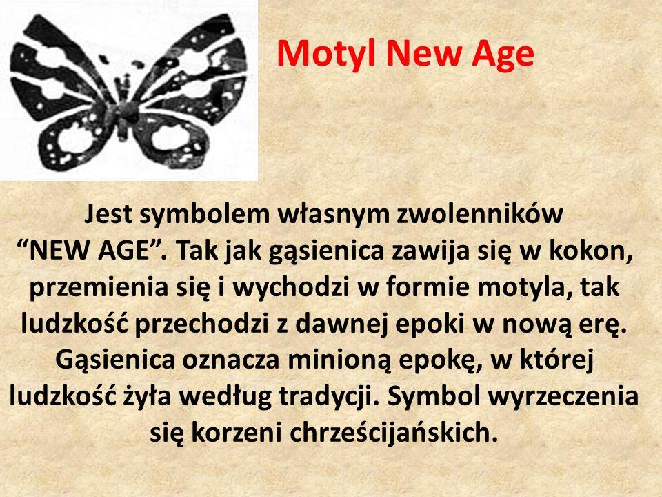 Jest symbolem własnym zwolenników NEW AGE. Tak jak gąsienica zawija się w kokon, przemienia się i wychodzi w formie motyla, tak ludzkość przechodzi z
