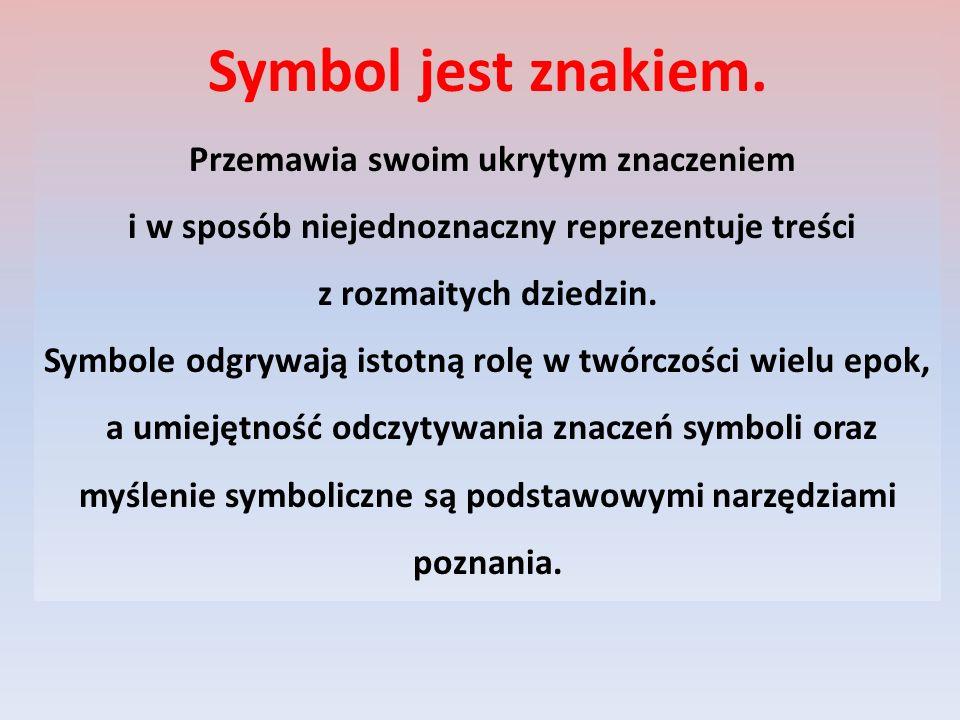 Symbol jest znakiem. Przemawia swoim ukrytym znaczeniem i w sposób niejednoznaczny reprezentuje treści z rozmaitych dziedzin. Symbole odgrywają istotn