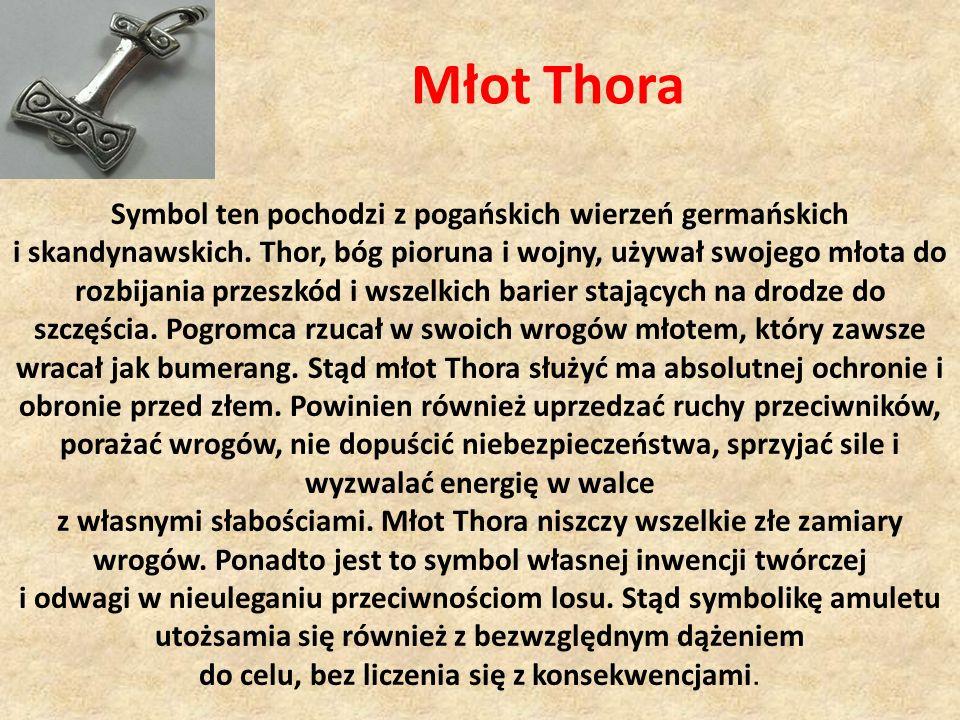Młot Thora Symbol ten pochodzi z pogańskich wierzeń germańskich i skandynawskich. Thor, bóg pioruna i wojny, używał swojego młota do rozbijania przesz