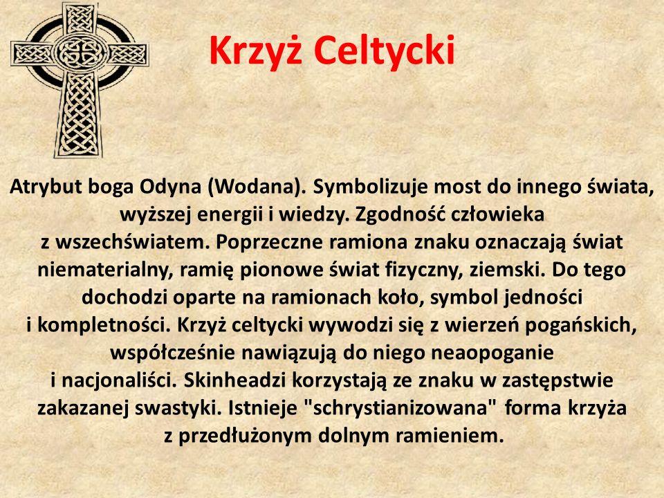 Krzyż Celtycki Atrybut boga Odyna (Wodana). Symbolizuje most do innego świata, wyższej energii i wiedzy. Zgodność człowieka z wszechświatem. Poprzeczn
