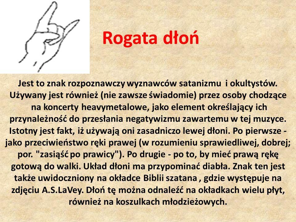 Rogata dłoń Jest to znak rozpoznawczy wyznawców satanizmu i okultystów. Używany jest również (nie zawsze świadomie) przez osoby chodzące na koncerty h