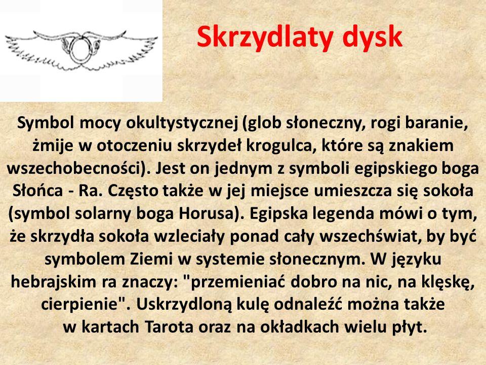 Skrzydlaty dysk Symbol mocy okultystycznej (glob słoneczny, rogi baranie, żmije w otoczeniu skrzydeł krogulca, które są znakiem wszechobecności). Jest