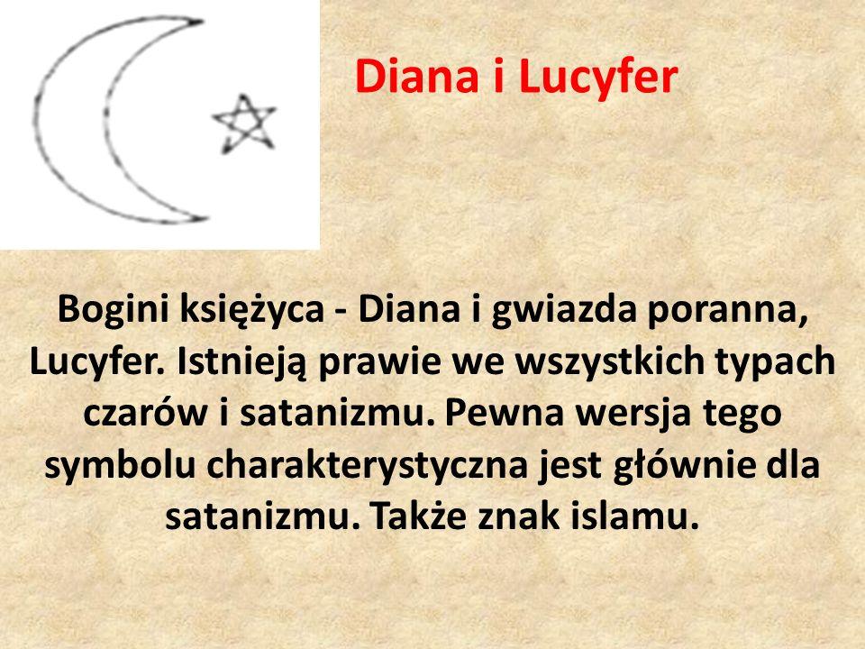 Diana i Lucyfer Bogini księżyca - Diana i gwiazda poranna, Lucyfer. Istnieją prawie we wszystkich typach czarów i satanizmu. Pewna wersja tego symbolu
