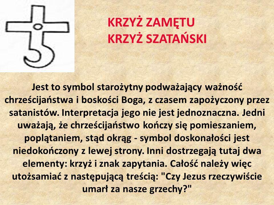 KRZYŻ ZAMĘTU KRZYŻ SZATAŃSKI Jest to symbol starożytny podważający ważność chrześcijaństwa i boskości Boga, z czasem zapożyczony przez satanistów. Int
