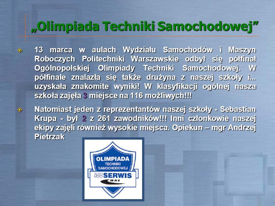 Olimpiada Techniki Samochodowej 13 marca w aulach Wydziału Samochodów i Maszyn Roboczych Politechniki Warszawskie odbył się półfinał Ogólnopolskiej Ol
