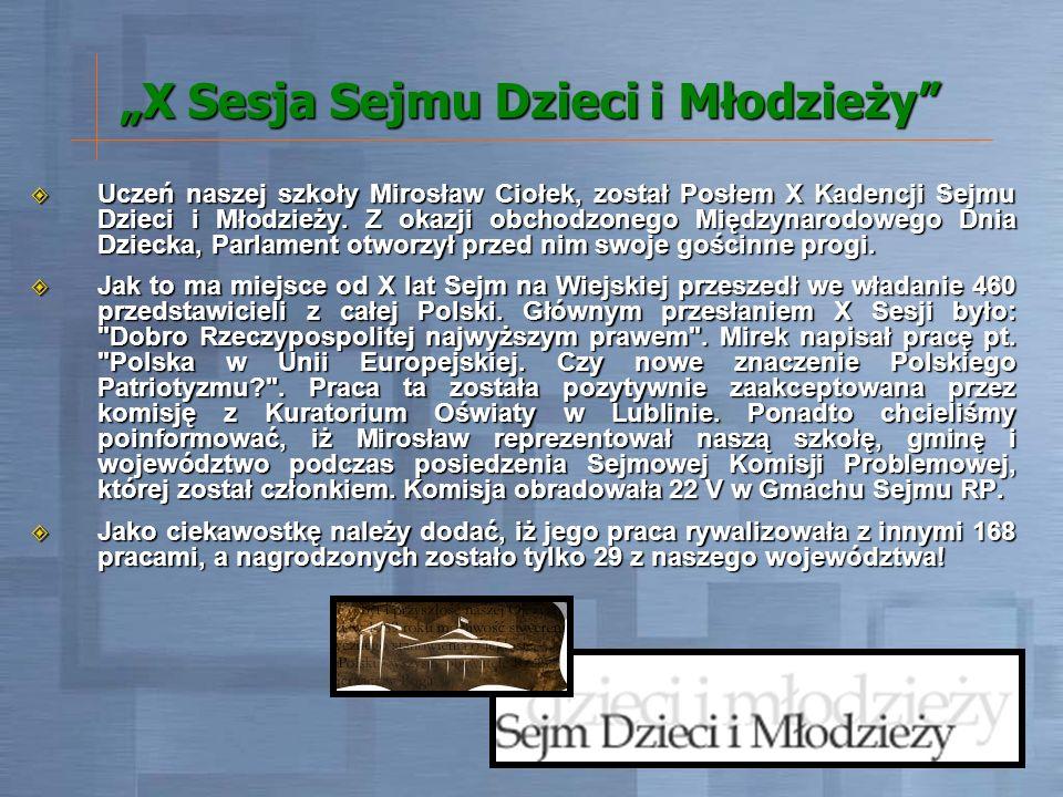 X Sesja Sejmu Dzieci i Młodzieży Uczeń naszej szkoły Mirosław Ciołek, został Posłem X Kadencji Sejmu Dzieci i Młodzieży. Z okazji obchodzonego Międzyn