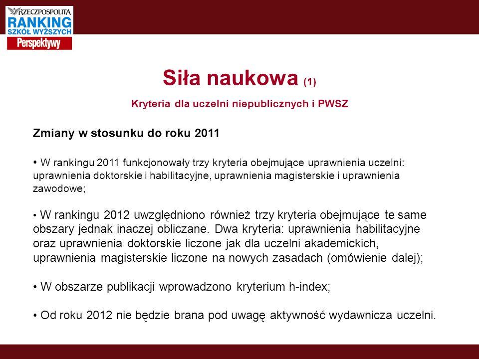 Siła naukowa (1) Kryteria dla uczelni niepublicznych i PWSZ Zmiany w stosunku do roku 2011 W rankingu 2011 funkcjonowały trzy kryteria obejmujące upra