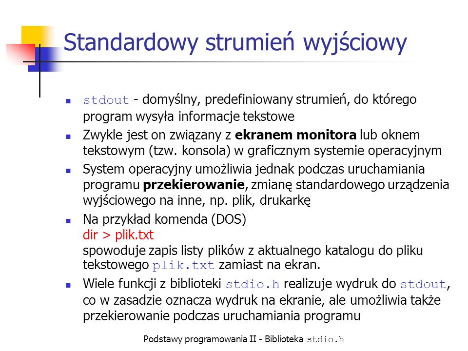 Podstawy programowania II - Biblioteka stdio.h Przykłady użycia printf printf ( Ala ma kota. ); printf ( %s %c.