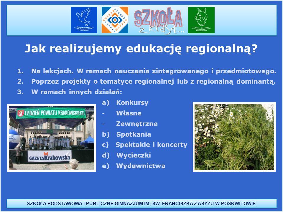 Jak realizujemy edukację regionalną? 1.Na lekcjach. W ramach nauczania zintegrowanego i przedmiotowego. 2.Poprzez projekty o tematyce regionalnej lub