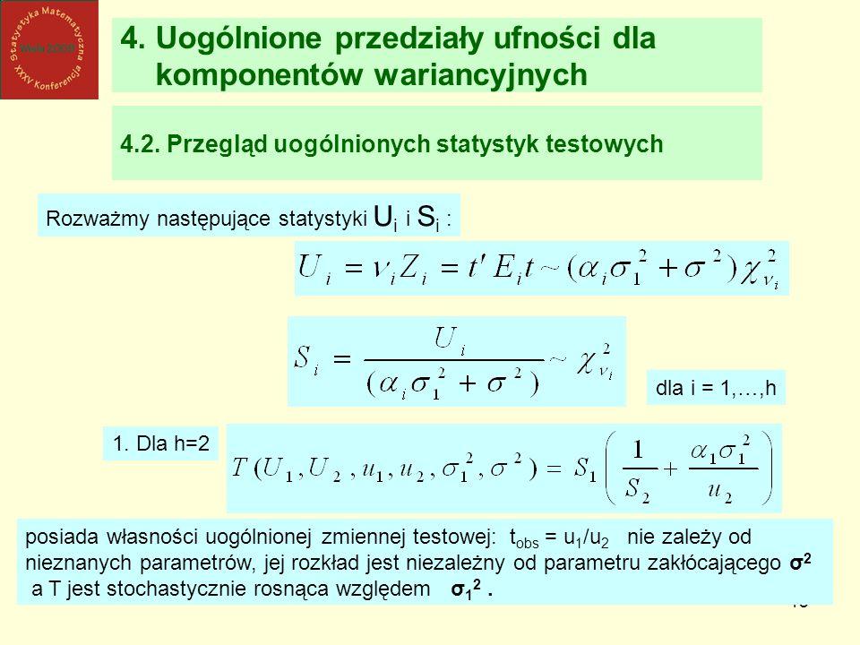 18 4. Uogólnione przedziały ufności dla komponentów wariancyjnych 4.2. Przegląd uogólnionych statystyk testowych Rozważmy następujące statystyki U i i