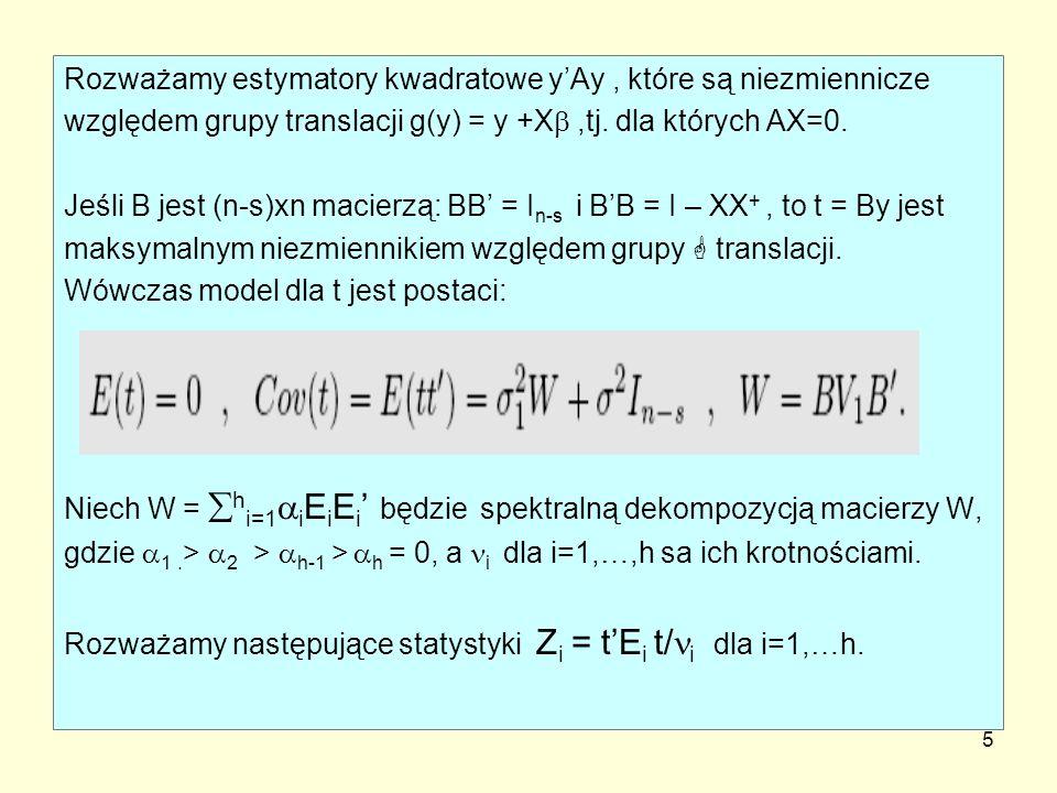 5 Rozważamy estymatory kwadratowe yAy, które są niezmiennicze względem grupy translacji g(y) = y +X,tj. dla których AX=0. Jeśli B jest (n-s)xn macierz
