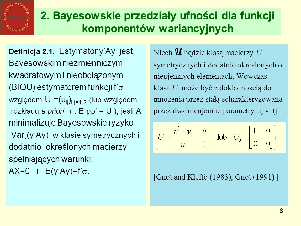 9 BAYESOWSKIE ESTYMATORY PRZEDZIAŁOWE DLA UZYSKANE W OPARCIU O ESTYMATORY PUNKTOWE TYPU BIQUE (BEST INVARIANT QUADRATIC UNBIASED ESTIMATOR) Dla dowolnej funkcji klasa dopuszczalnych niezmienniczych kwadratowych nieobciążonych estymatorów w modelu dla k=2 pokrywa się z liniowymi kombinacjami statystyk Z i postaci: gdzie lub
