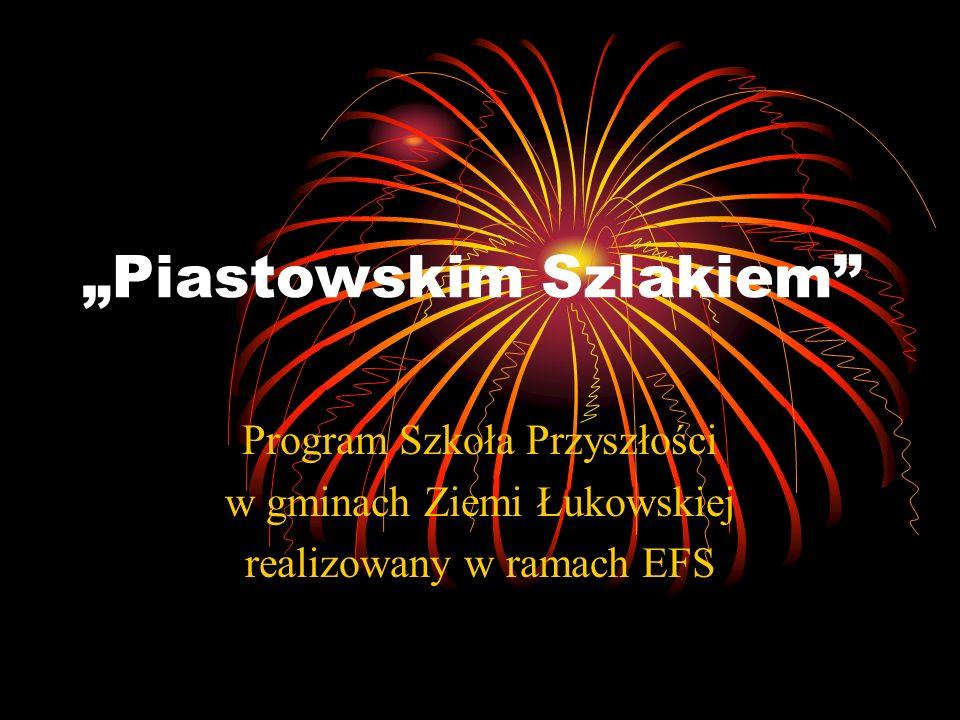 Piastowskim Szlakiem Program Szkoła Przyszłości w gminach Ziemi Łukowskiej realizowany w ramach EFS