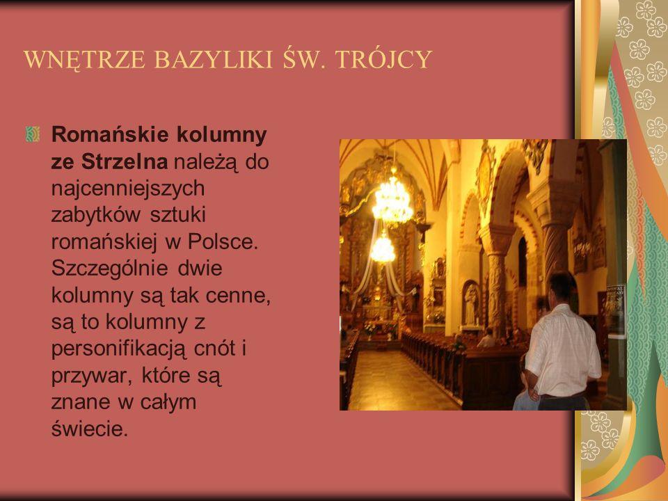 WNĘTRZE BAZYLIKI ŚW. TRÓJCY Romańskie kolumny ze Strzelna należą do najcenniejszych zabytków sztuki romańskiej w Polsce. Szczególnie dwie kolumny są t