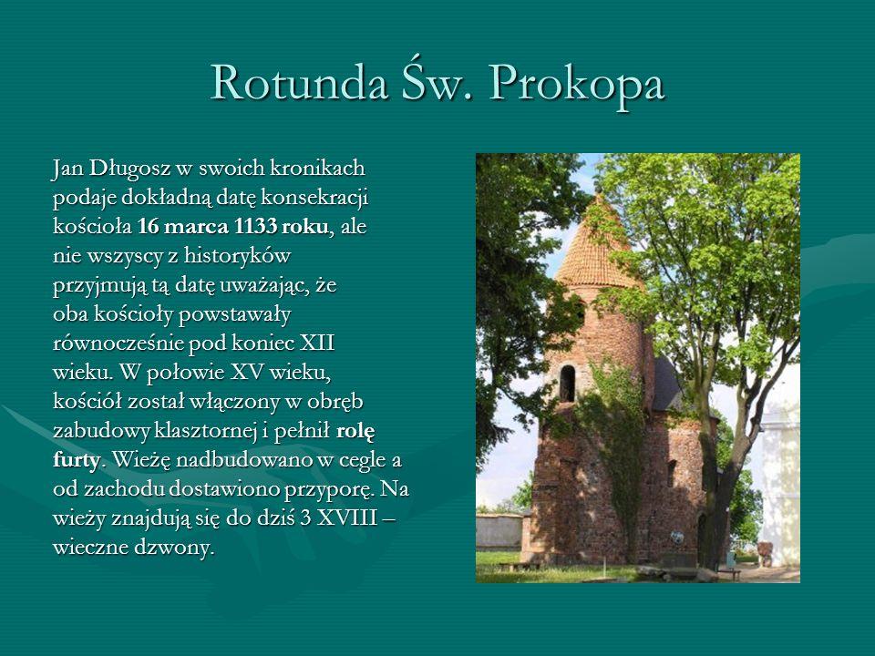 Rotunda Św. Prokopa Jan Długosz w swoich kronikach podaje dokładną datę konsekracji kościoła 16 marca 1133 roku, ale nie wszyscy z historyków przyjmuj