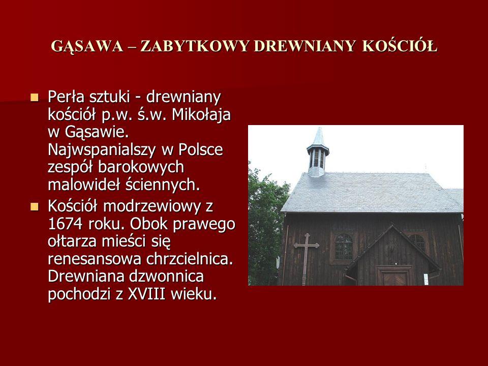 GĄSAWA – ZABYTKOWY DREWNIANY KOŚCIÓŁ Perła sztuki - drewniany kościół p.w. ś.w. Mikołaja w Gąsawie. Najwspanialszy w Polsce zespół barokowych malowide