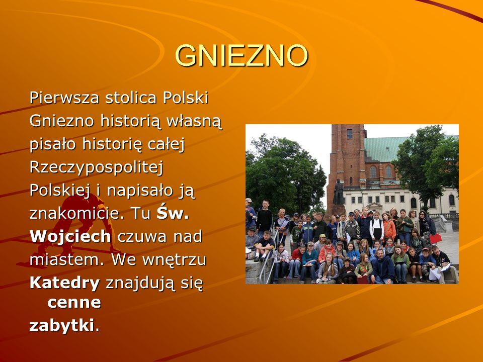 GNIEZNO Pierwsza stolica Polski Gniezno historią własną pisało historię całej Rzeczypospolitej Polskiej i napisało ją znakomicie. Tu Św. Wojciech czuw