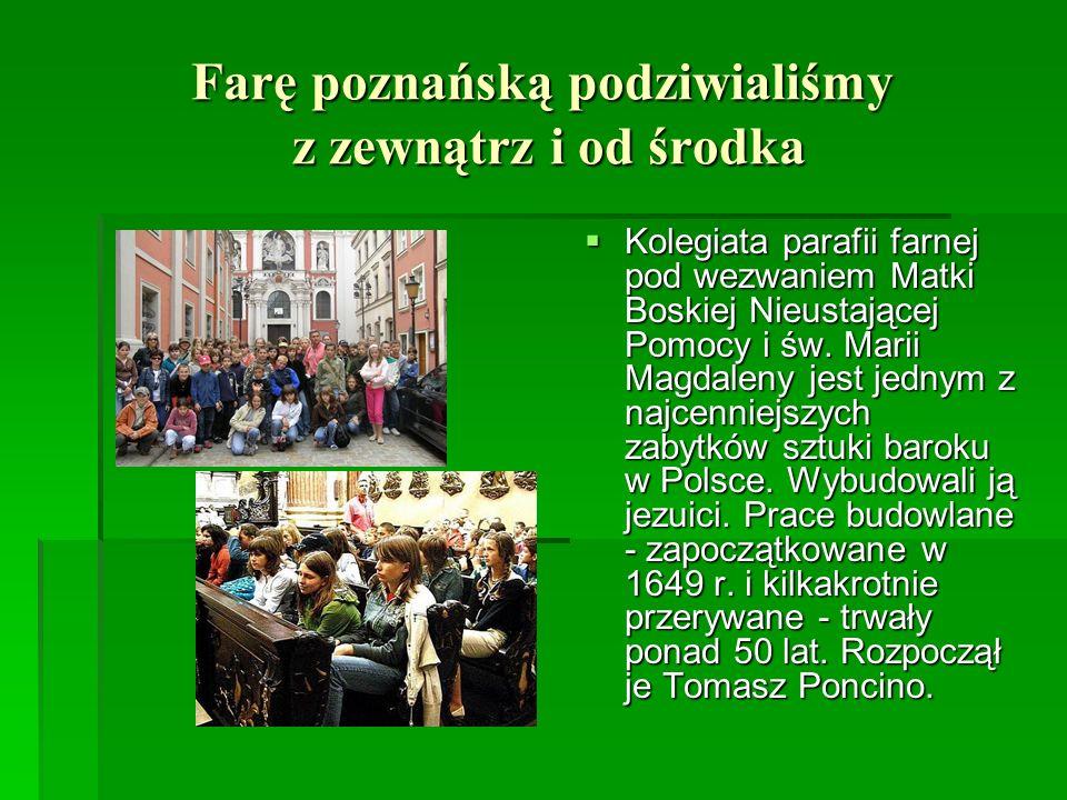 Farę poznańską podziwialiśmy z zewnątrz i od środka Kolegiata parafii farnej pod wezwaniem Matki Boskiej Nieustającej Pomocy i św. Marii Magdaleny jes