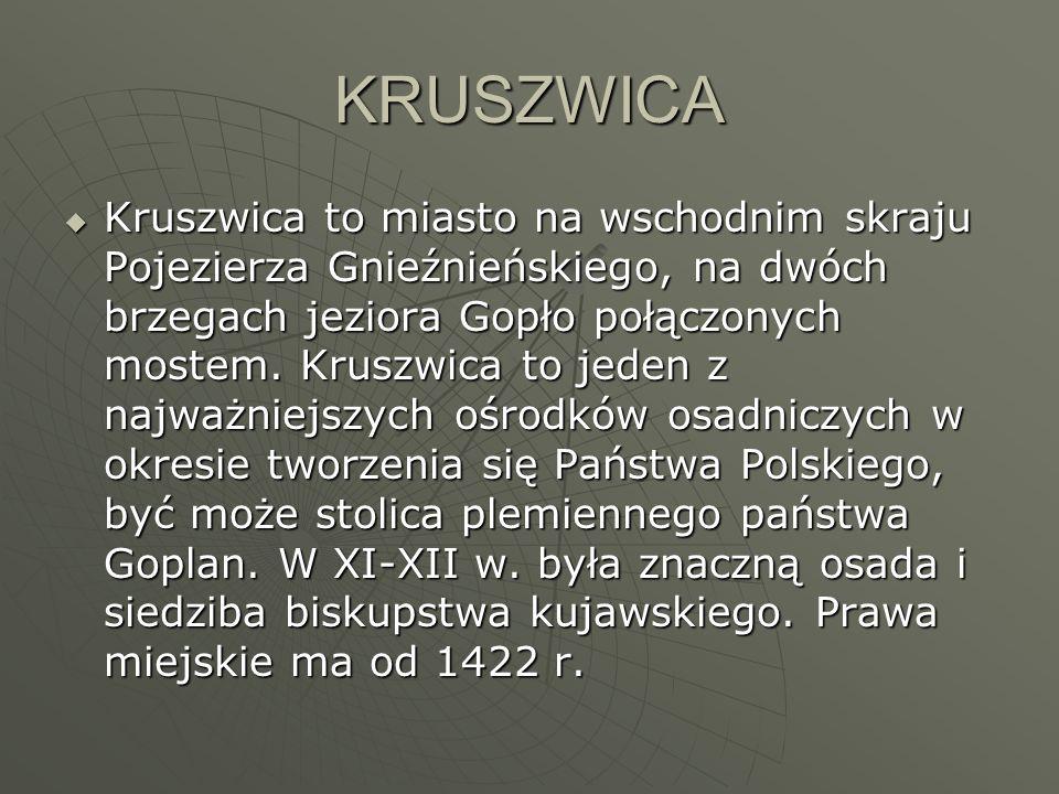 KRUSZWICA Kruszwica to miasto na wschodnim skraju Pojezierza Gnieźnieńskiego, na dwóch brzegach jeziora Gopło połączonych mostem. Kruszwica to jeden z