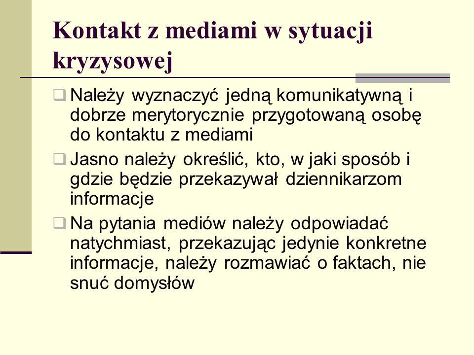 Kontakt z mediami w sytuacji kryzysowej Należy wyznaczyć jedną komunikatywną i dobrze merytorycznie przygotowaną osobę do kontaktu z mediami Jasno nal