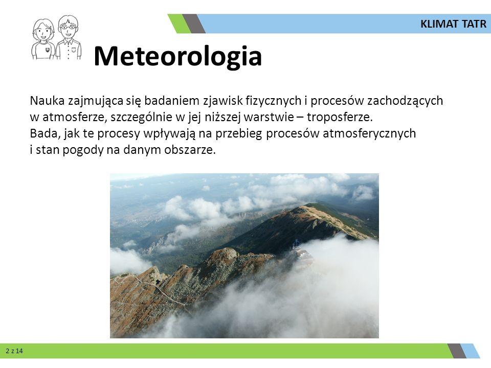 Meteorologia Nauka zajmująca się badaniem zjawisk fizycznych i procesów zachodzących w atmosferze, szczególnie w jej niższej warstwie – troposferze. B