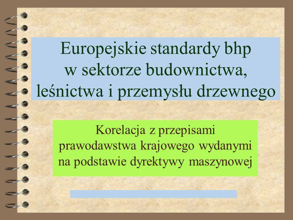 Europejskie standardy bhp w sektorze budownictwa, leśnictwa i przemysłu drzewnego Korelacja z przepisami prawodawstwa krajowego wydanymi na podstawie dyrektywy maszynowej