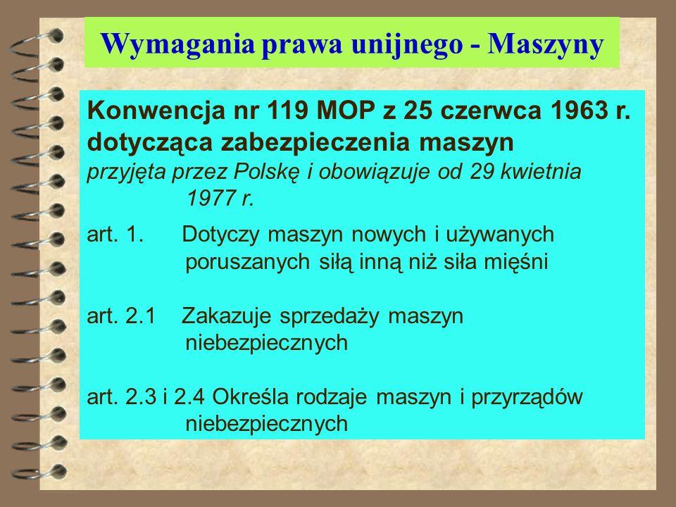 Wymagania prawa unijnego - Maszyny Konwencja nr 119 MOP z 25.6.1963r. dotycząca zabezpieczenia maszyn, przyjęta przez Polskę w kwietniu1977 r. Dyrekty