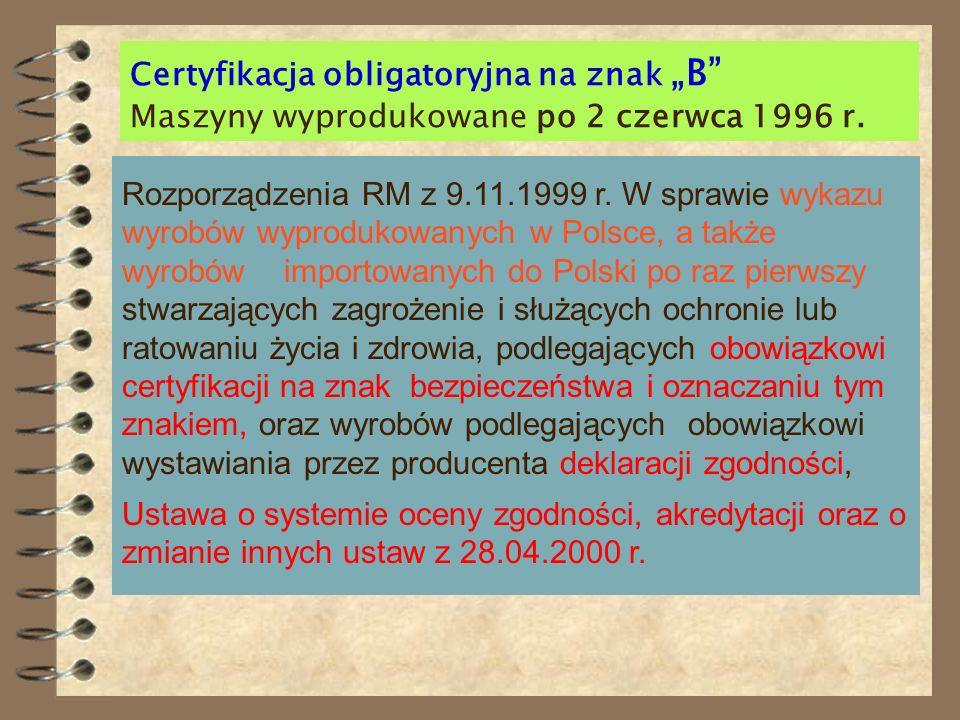 Maszyny wyprodukowane przed 2 czerwca 1996 r. Certyfikacja obligatoryjna na znak B Uchwała Nr 118 RM z 15 sierpnia 1986 r. w sprawie obowiązkowej ocen
