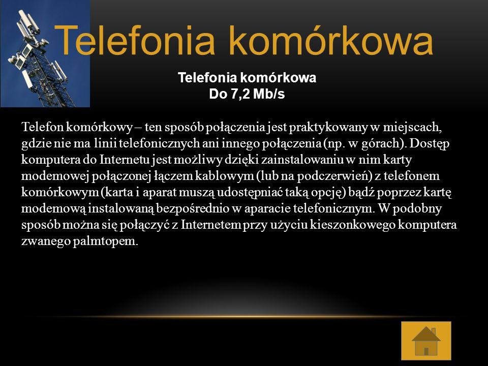 Telefonia komórkowa Do 7,2 Mb/s Telefon komórkowy – ten sposób połączenia jest praktykowany w miejscach, gdzie nie ma linii telefonicznych ani innego
