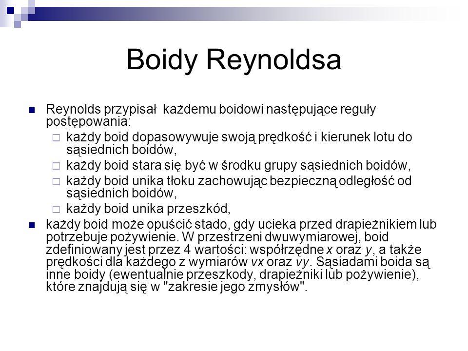 Boidy Reynoldsa Reynolds przypisał każdemu boidowi następujące reguły postępowania: każdy boid dopasowywuje swoją prędkość i kierunek lotu do sąsiedni