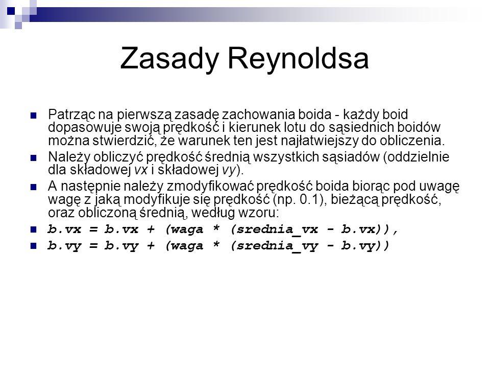 Zasady Reynoldsa Patrząc na pierwszą zasadę zachowania boida - każdy boid dopasowuje swoją prędkość i kierunek lotu do sąsiednich boidów można stwierd