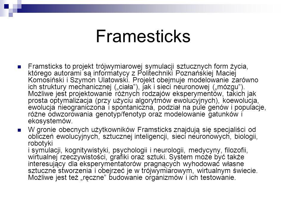Framesticks Framsticks to projekt trójwymiarowej symulacji sztucznych form życia, którego autorami są informatycy z Politechniki Poznańskiej Maciej Ko