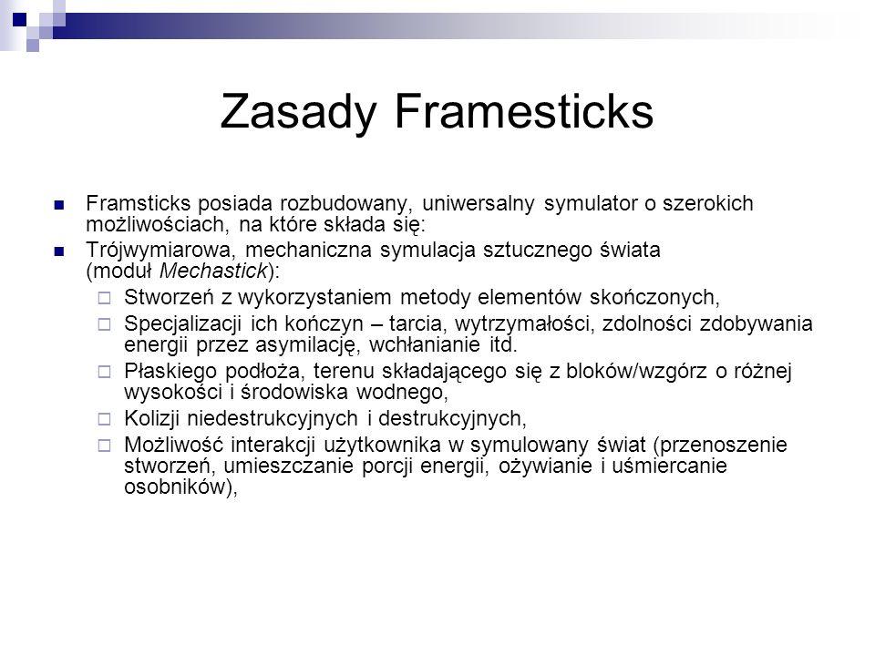 Zasady Framesticks Framsticks posiada rozbudowany, uniwersalny symulator o szerokich możliwościach, na które składa się: Trójwymiarowa, mechaniczna sy