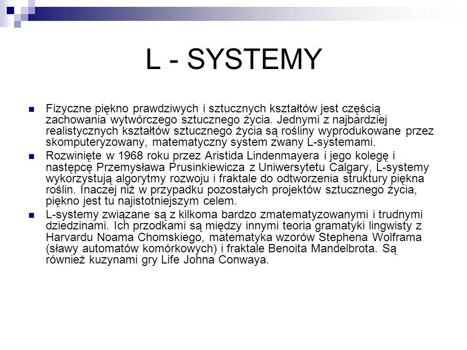 L - SYSTEMY Fizyczne piękno prawdziwych i sztucznych kształtów jest częścią zachowania wytwórczego sztucznego życia. Jednymi z najbardziej realistyczn