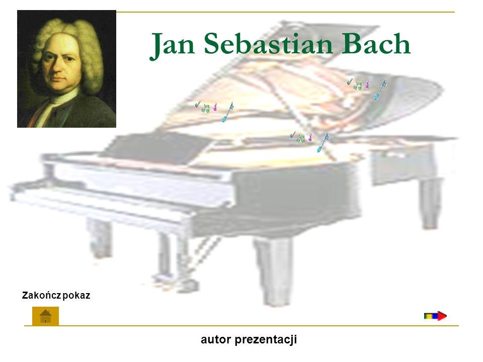 Jan Sebastian Bach autor prezentacji Zakończ pokaz