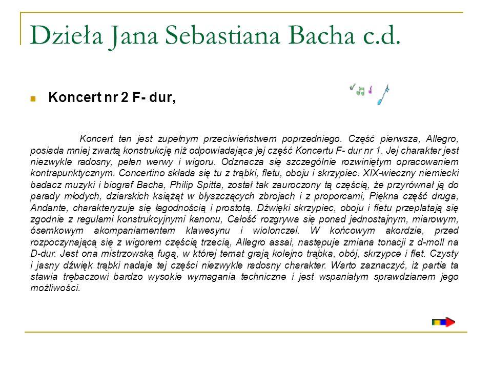 Dzieła Jana Sebastiana Bacha c.d. Koncert nr 2 F- dur, Koncert ten jest zupełnym przeciwieństwem poprzedniego. Część pierwsza, Allegro, posiada mniej