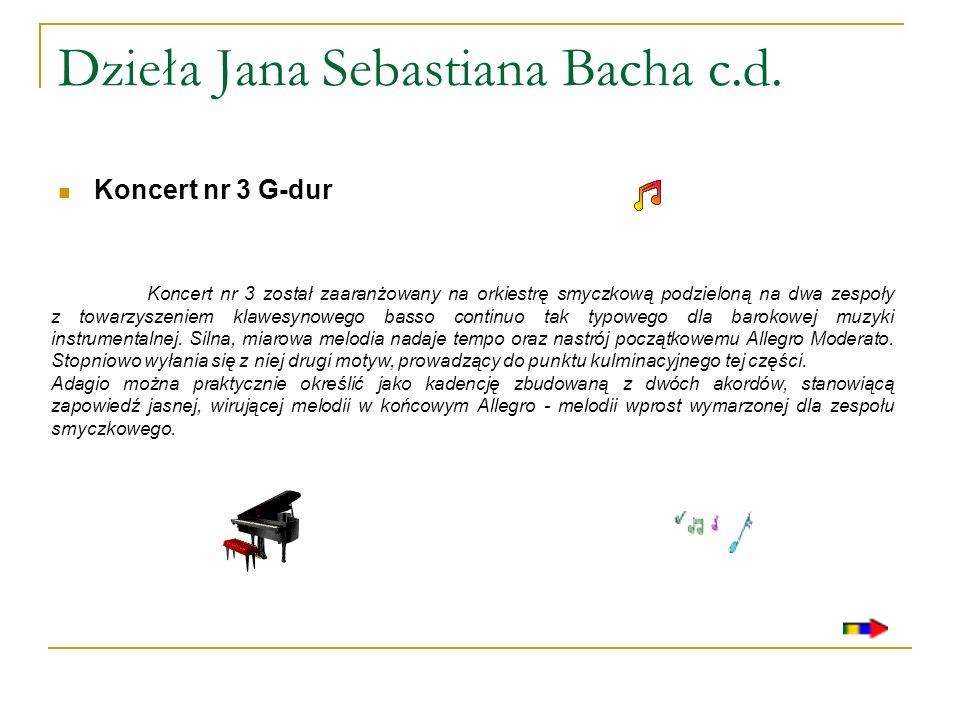 Dzieła Jana Sebastiana Bacha c.d. Koncert nr 3 G-dur Koncert nr 3 został zaaranżowany na orkiestrę smyczkową podzieloną na dwa zespoły z towarzyszenie