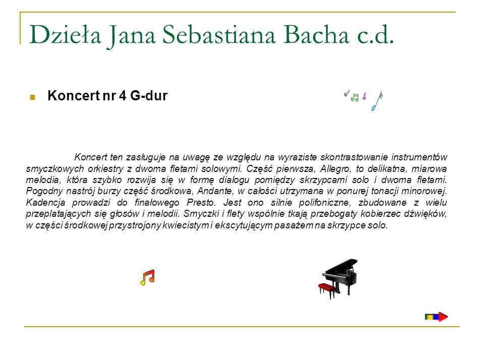Dzieła Jana Sebastiana Bacha c.d. Koncert nr 4 G-dur Koncert ten zasługuje na uwagę ze względu na wyraziste skontrastowanie instrumentów smyczkowych o